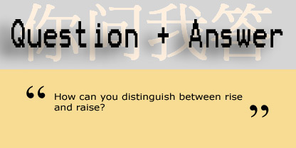 How can you distinguish between rise and raise?